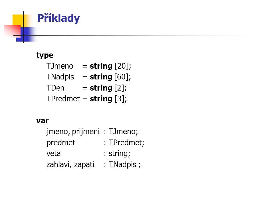 Příklady type TJmeno = string [20]; TNadpis = string [60];